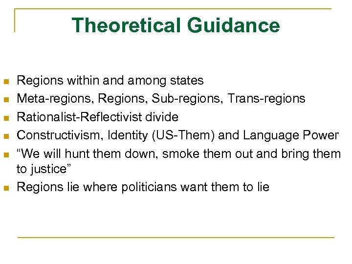 Theoretical Guidance n n n Regions within and among states Meta-regions, Regions, Sub-regions, Trans-regions