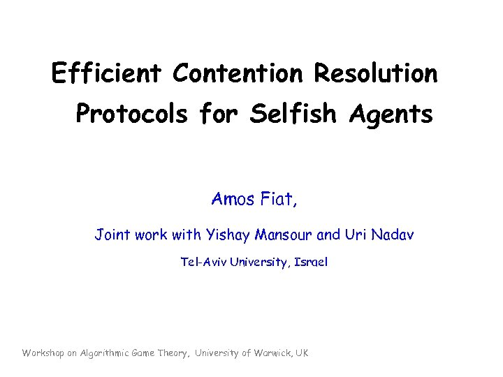 Efficient Contention Resolution Protocols for Selfish Agents Amos Fiat, Joint work with Yishay Mansour