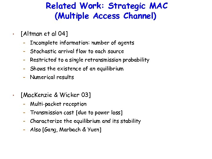 Related Work: Strategic MAC (Multiple Access Channel) • [Altman et al 04] – –