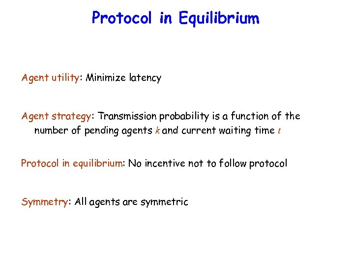 Protocol in Equilibrium Agent utility: Minimize latency Agent strategy: Transmission probability is a function
