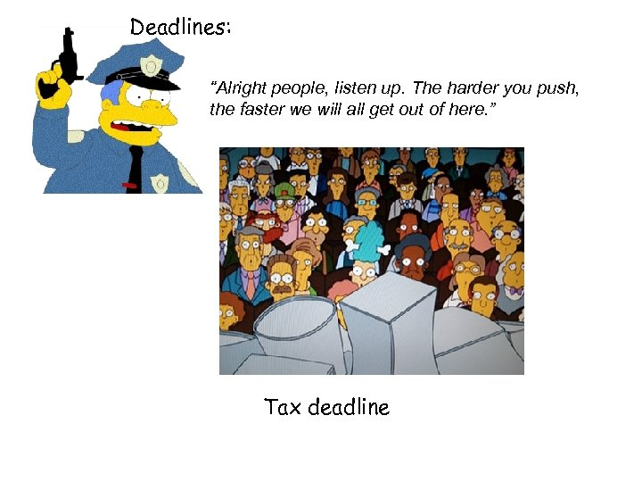 "Deadlines: ""Alright people, listen up. The harder you push, the faster we will all"