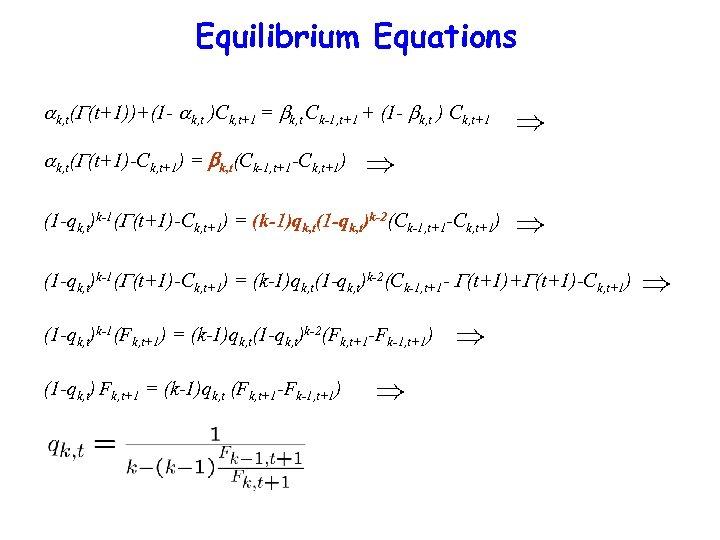 Equilibrium Equations k, t( (t+1))+(1 - k, t )Ck, t+1 = k, t Ck-1,
