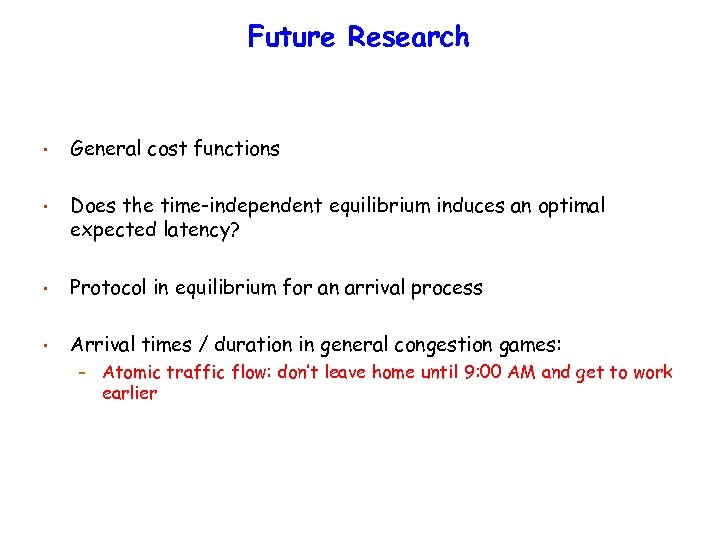 Future Research • General cost functions • Does the time-independent equilibrium induces an optimal