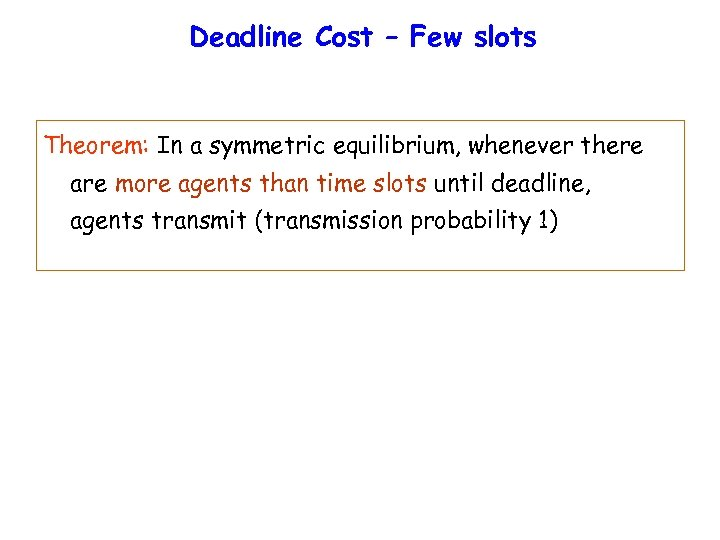 Deadline Cost – Few slots Theorem: In a symmetric equilibrium, whenever there are more