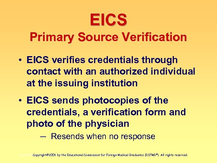 EICS Primary Source Verification • EICS verifies credentials through contact with an authorized individual