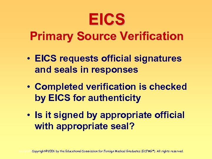 EICS Primary Source Verification • EICS requests official signatures and seals in responses •