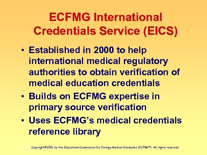 ECFMG International Credentials Service (EICS) • Established in 2000 to help international medical regulatory