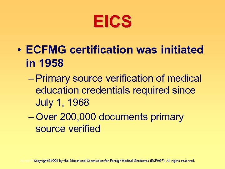 EICS • ECFMG certification was initiated in 1958 – Primary source verification of medical