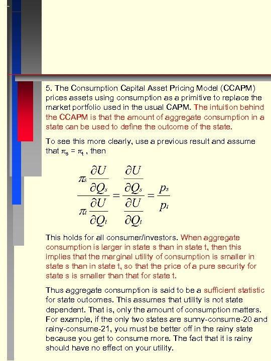 5. The Consumption Capital Asset Pricing Model (CCAPM) prices assets using consumption as a