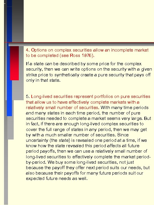 4. Options on complex securities allow an incomplete market to be completed (see Ross