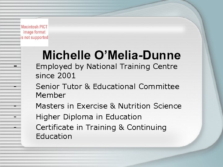 - Michelle O'Melia-Dunne Employed by National Training Centre since 2001 Senior Tutor & Educational