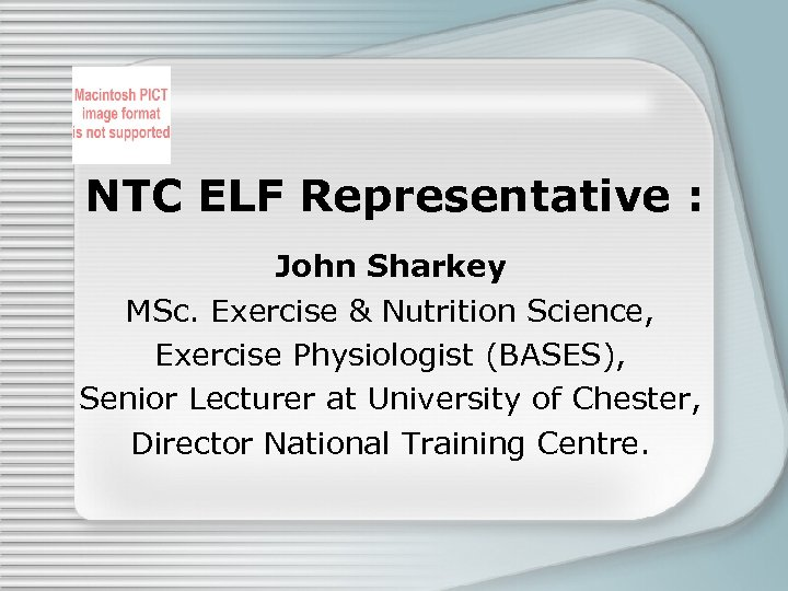 NTC ELF Representative : John Sharkey MSc. Exercise & Nutrition Science, Exercise Physiologist (BASES),