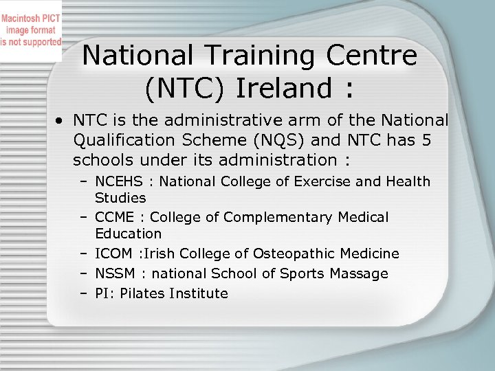 National Training Centre (NTC) Ireland : • NTC is the administrative arm of the