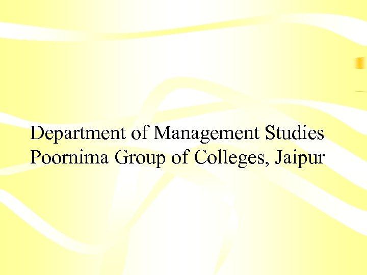 Department of Management Studies Poornima Group of Colleges, Jaipur