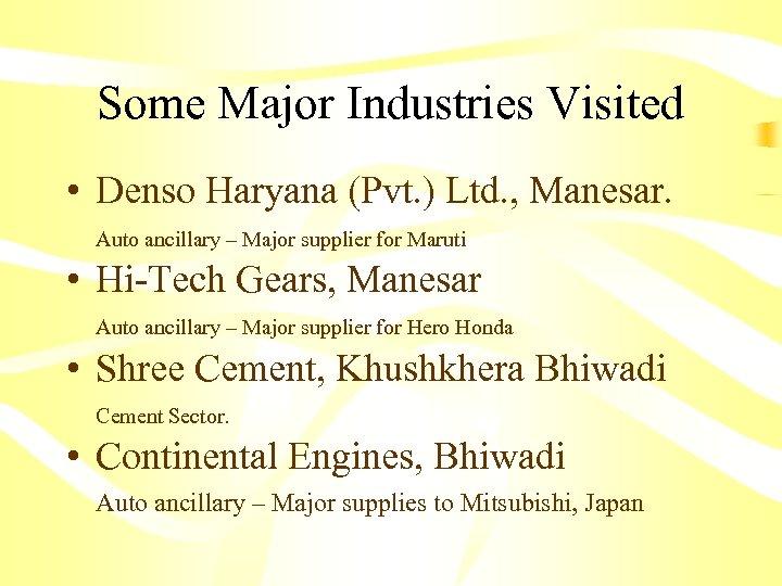 Some Major Industries Visited • Denso Haryana (Pvt. ) Ltd. , Manesar. Auto ancillary