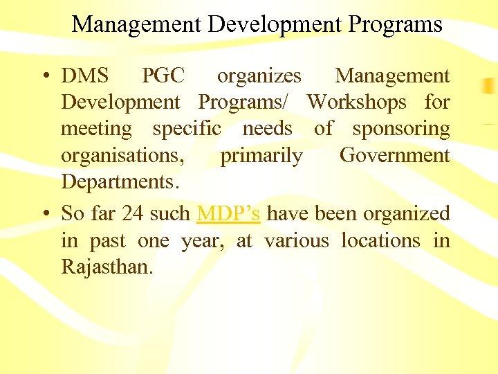 Management Development Programs • DMS PGC organizes Management Development Programs/ Workshops for meeting specific