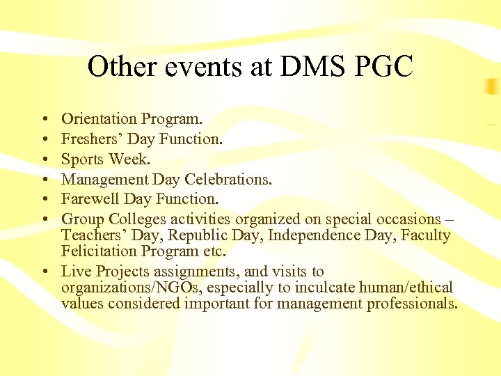 Other events at DMS PGC • • • Orientation Program. Freshers' Day Function. Sports