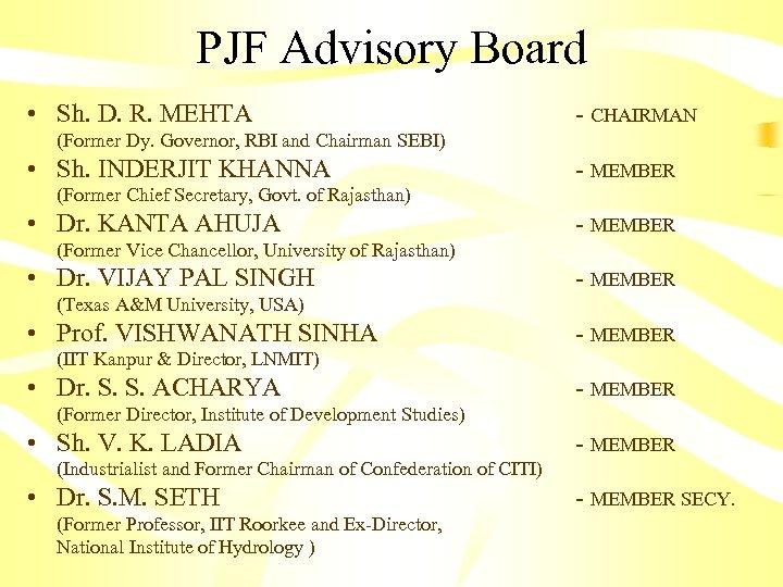 PJF Advisory Board • Sh. D. R. MEHTA - CHAIRMAN (Former Dy. Governor, RBI