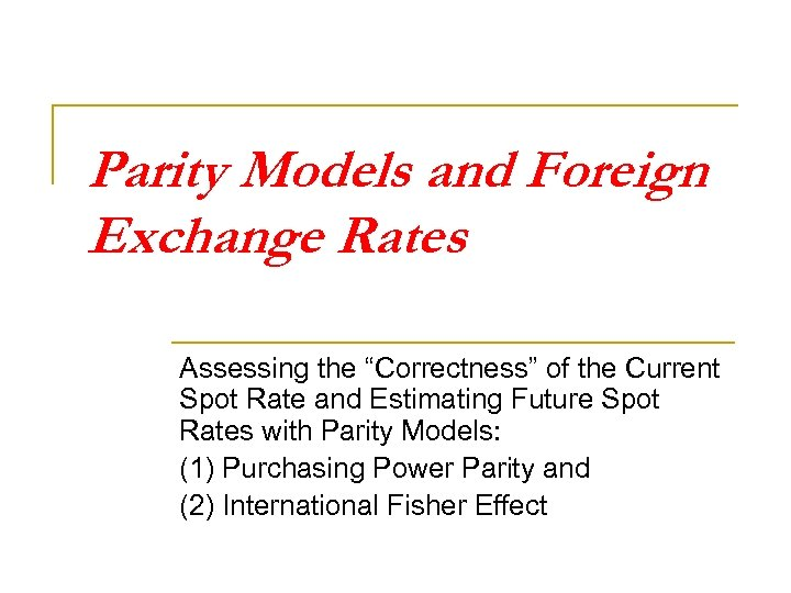 "Parity Models and Foreign Exchange Rates Assessing the ""Correctness"" of the Current Spot Rate"