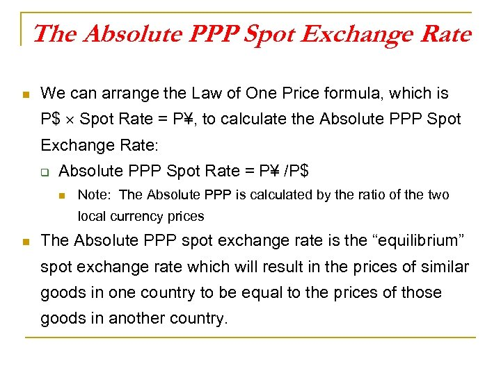 The Absolute PPP Spot Exchange Rate n We can arrange the Law of One