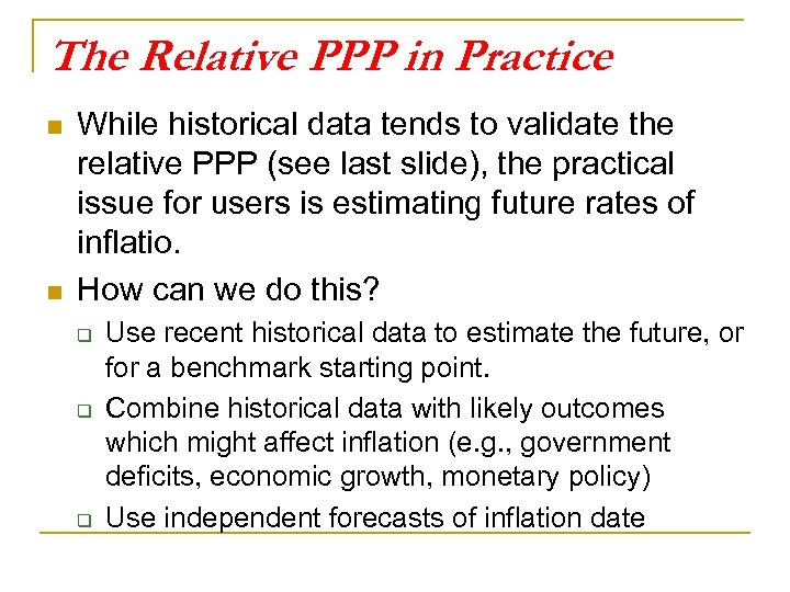 The Relative PPP in Practice n n While historical data tends to validate the