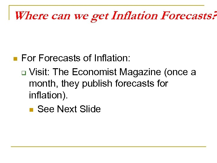 Where can we get Inflation Forecasts? n Forecasts of Inflation: q Visit: The Economist