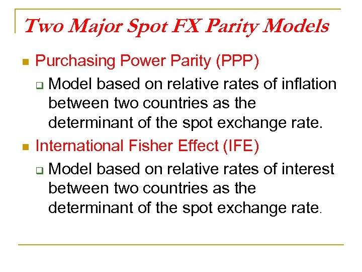 Two Major Spot FX Parity Models n n Purchasing Power Parity (PPP) q Model
