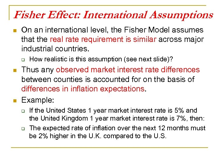 Fisher Effect: International Assumptions n On an international level, the Fisher Model assumes that