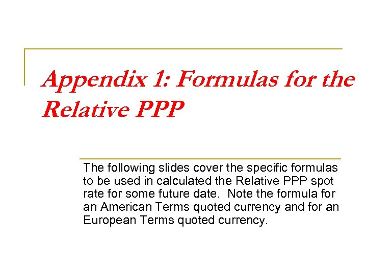 Appendix 1: Formulas for the Relative PPP The following slides cover the specific formulas