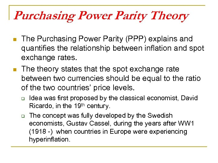Purchasing Power Parity Theory n n The Purchasing Power Parity (PPP) explains and quantifies