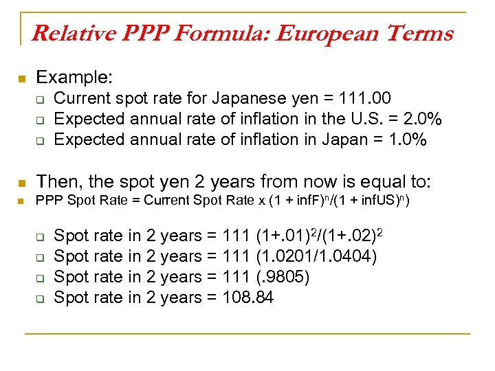 Relative PPP Formula: European Terms n Example: q q q Current spot rate for
