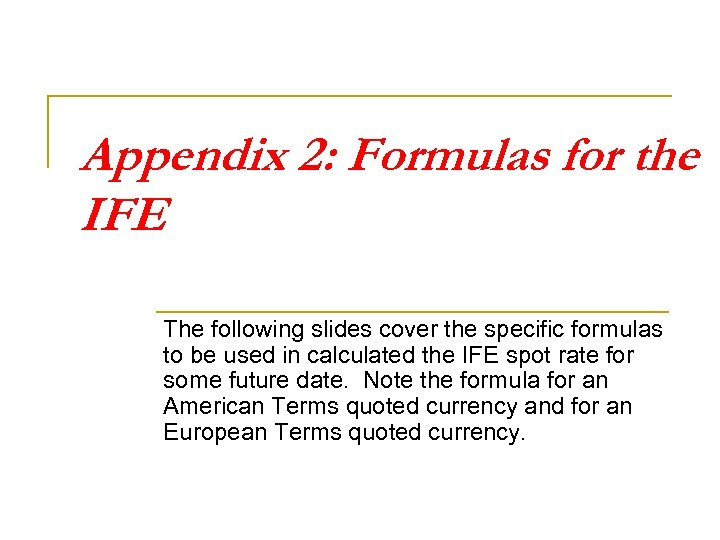 Appendix 2: Formulas for the IFE The following slides cover the specific formulas to