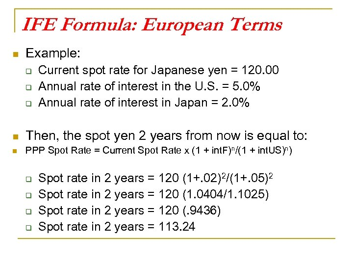 IFE Formula: European Terms n Example: q q q Current spot rate for Japanese