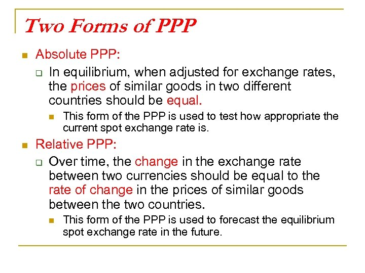 Two Forms of PPP n Absolute PPP: q In equilibrium, when adjusted for exchange