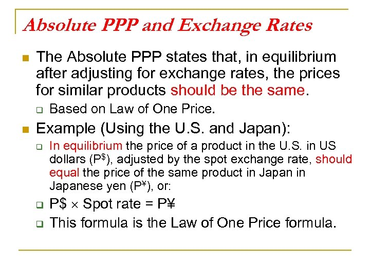 Absolute PPP and Exchange Rates n The Absolute PPP states that, in equilibrium after