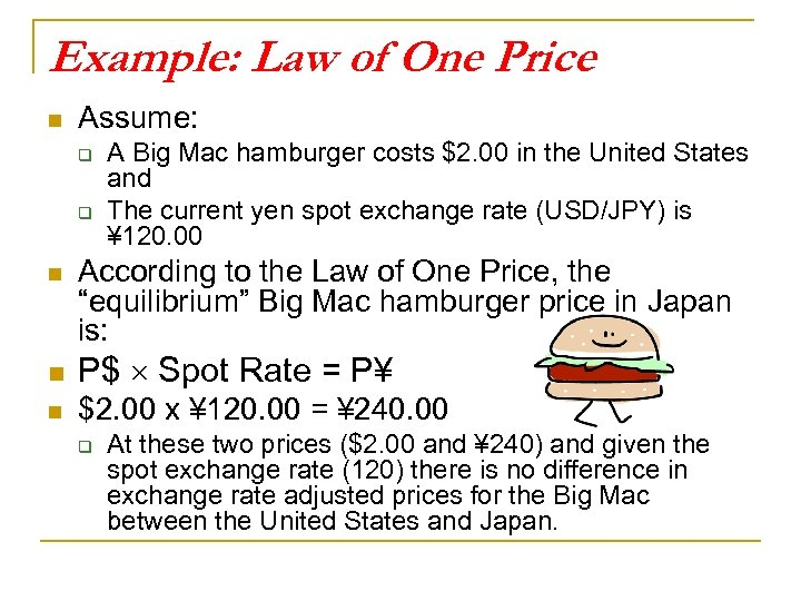 Example: Law of One Price n Assume: q q n A Big Mac hamburger