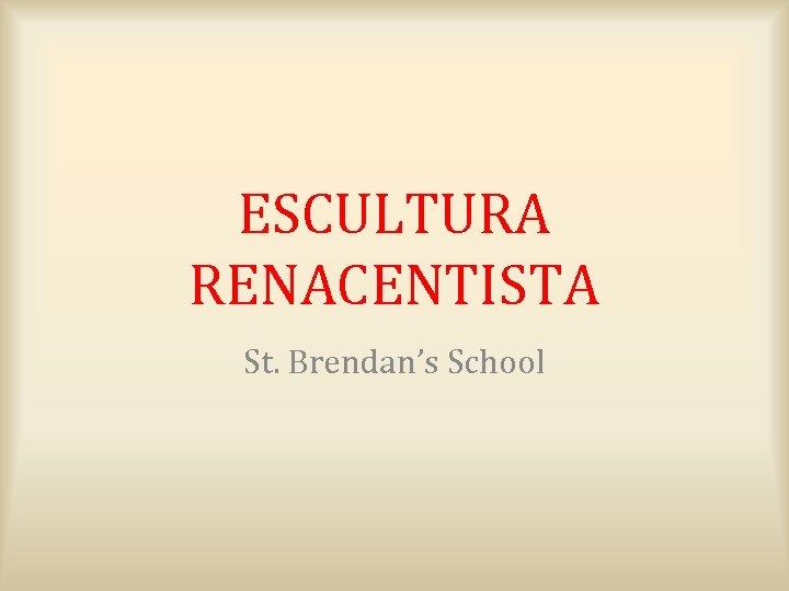 ESCULTURA RENACENTISTA St. Brendan's School