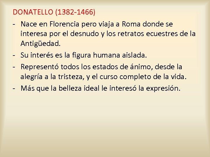 DONATELLO (1382 -1466) - Nace en Florencia pero viaja a Roma donde se interesa