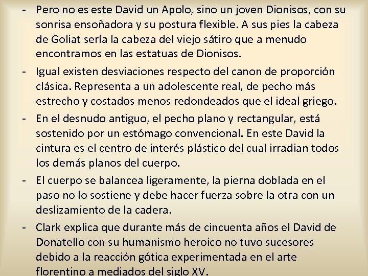 - Pero no es este David un Apolo, sino un joven Dionisos, con su