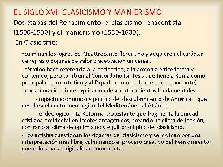 EL SIGLO XVI: CLASICISMO Y MANIERISMO Dos etapas del Renacimiento: el clasicismo renacentista (1500