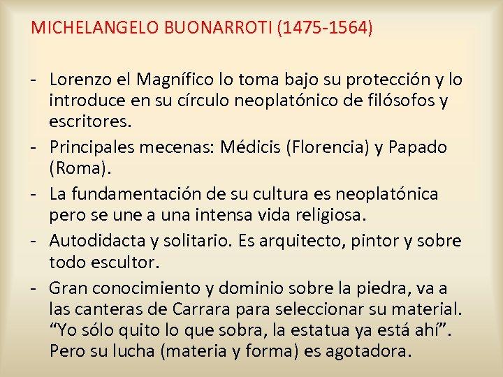 MICHELANGELO BUONARROTI (1475 -1564) - Lorenzo el Magnífico lo toma bajo su protección y