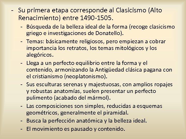 - Su primera etapa corresponde al Clasicismo (Alto Renacimiento) entre 1490 -1505. - Búsqueda