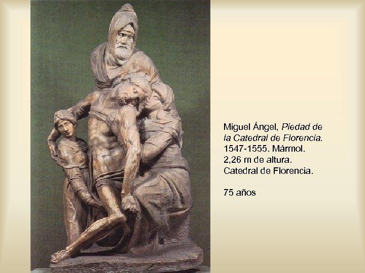 Miguel Ángel, Piedad de la Catedral de Florencia. 1547 -1555. Mármol. 2, 26 m