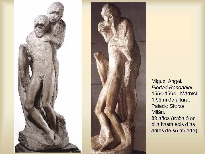 Miguel Ángel, Piedad Rondanini. 1554 -1564. Mármol. 1, 95 m de altura. Palacio Sforza,