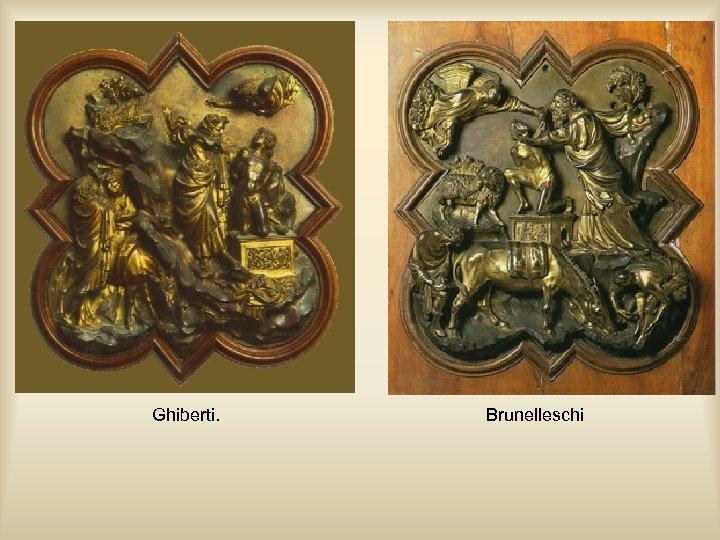 Ghiberti. Brunelleschi