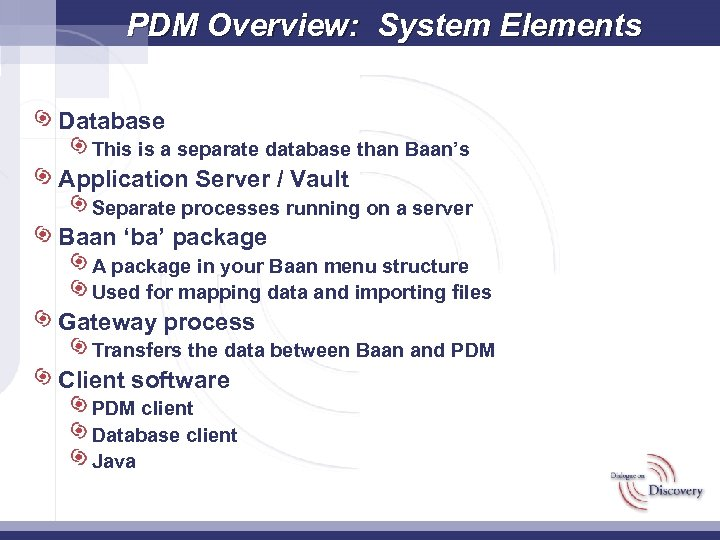 PDM Overview: System Elements Database This is a separate database than Baan's Application Server