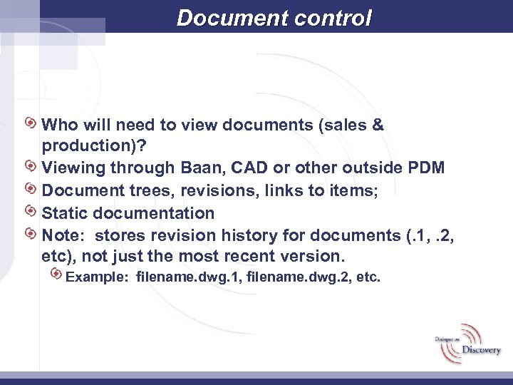 Document control Who will need to view documents (sales & production)? Viewing through Baan,