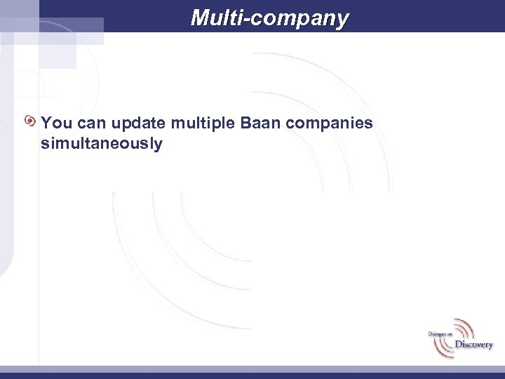Multi-company You can update multiple Baan companies simultaneously