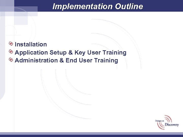 Implementation Outline Installation Application Setup & Key User Training Administration & End User Training