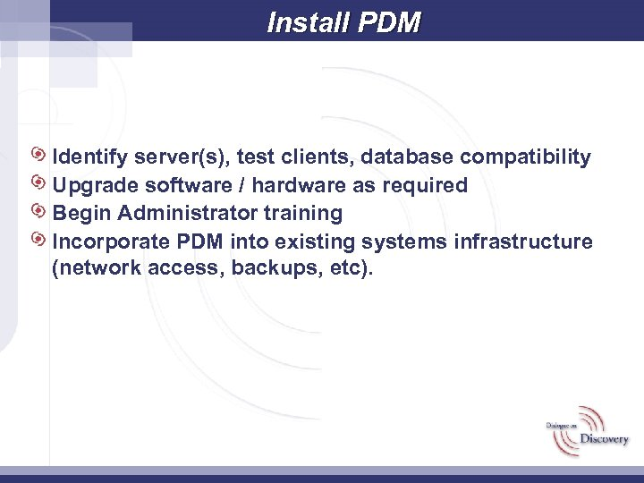 Install PDM Identify server(s), test clients, database compatibility Upgrade software / hardware as required